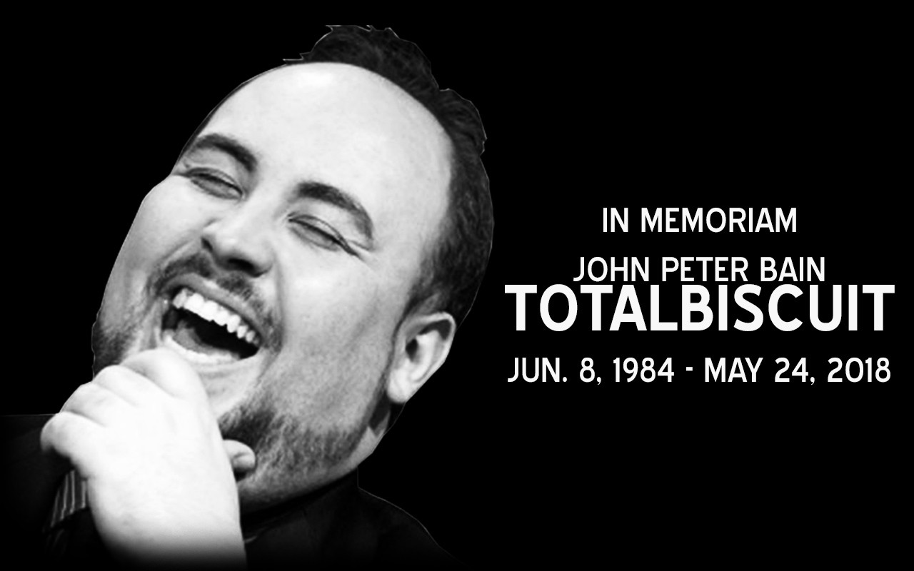 In Memoriam - John Peter Bain aka TotalBiscuit